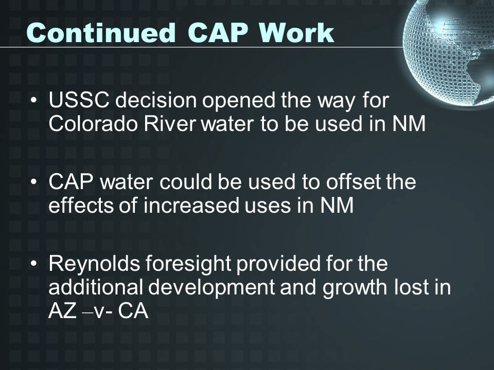 Continued CAP Work USSC decision opened the way for Colorado River water to be used in NM.