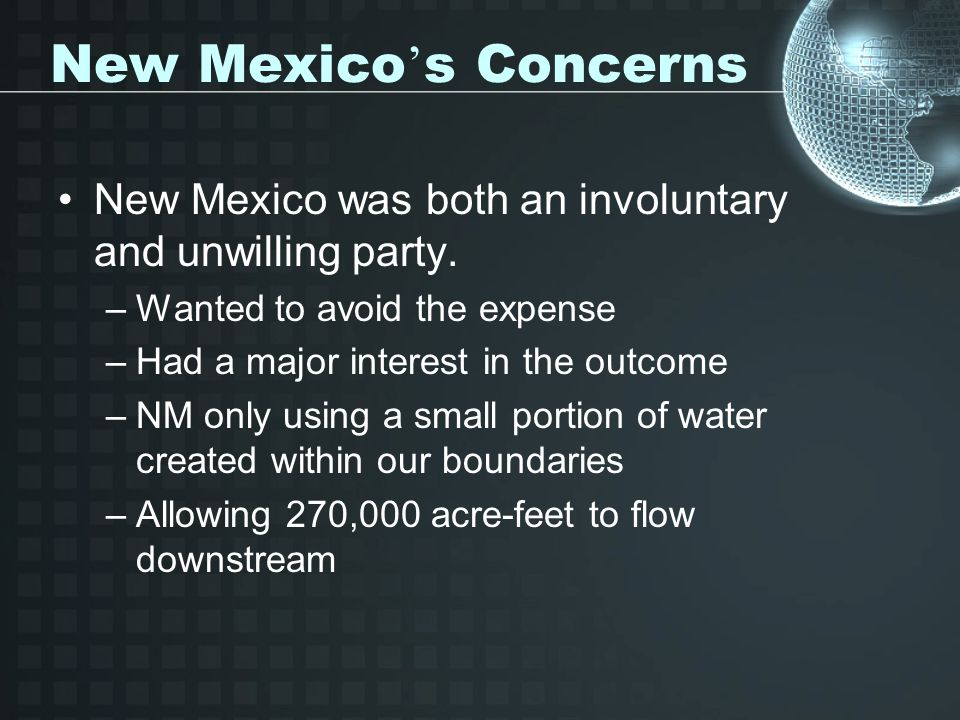 New Mexico's Concerns New Mexico was both an involuntary and unwilling party. Wanted to avoid the expense.