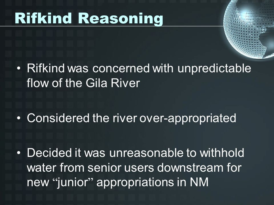 Rifkind Reasoning Rifkind was concerned with unpredictable flow of the Gila River. Considered the river over-appropriated.