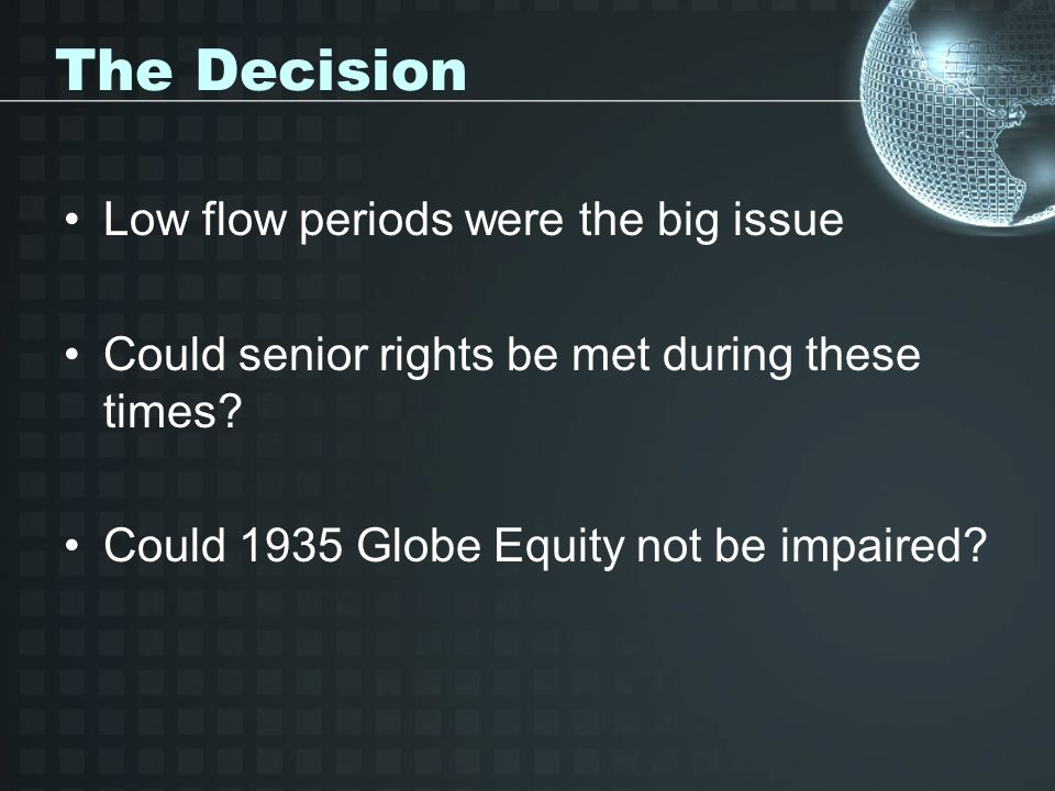 The Decision Low flow periods were the big issue