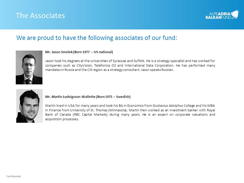 The Associates We are proud to have the following associates of our fund: Mr. Jason Smolek (Born 1977 – US national)