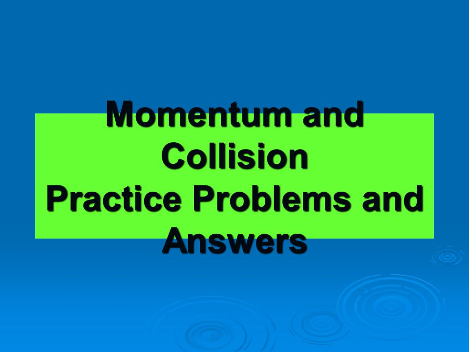 Momentum and Collision Practice Problems and Answers