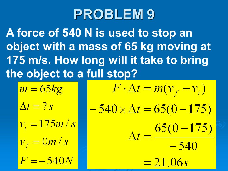 PROBLEM 9 A force of 540 N is used to stop an