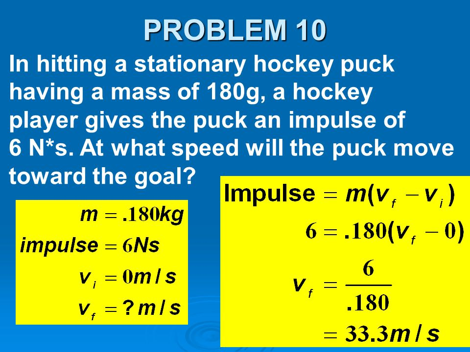 PROBLEM 10 In hitting a stationary hockey puck