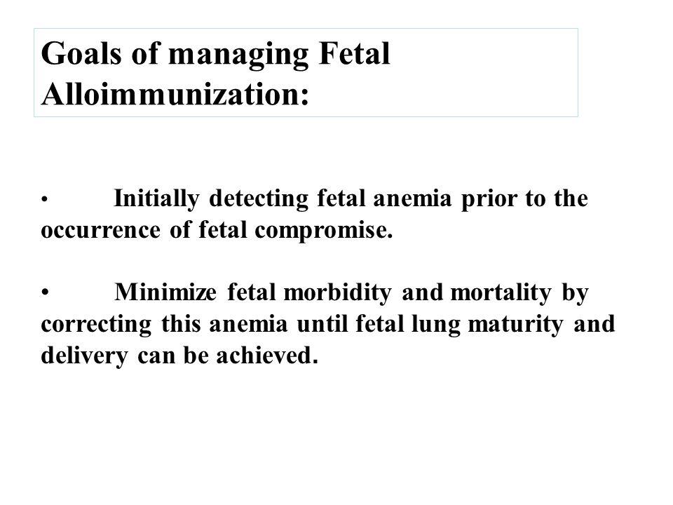 Goals of managing Fetal Alloimmunization: