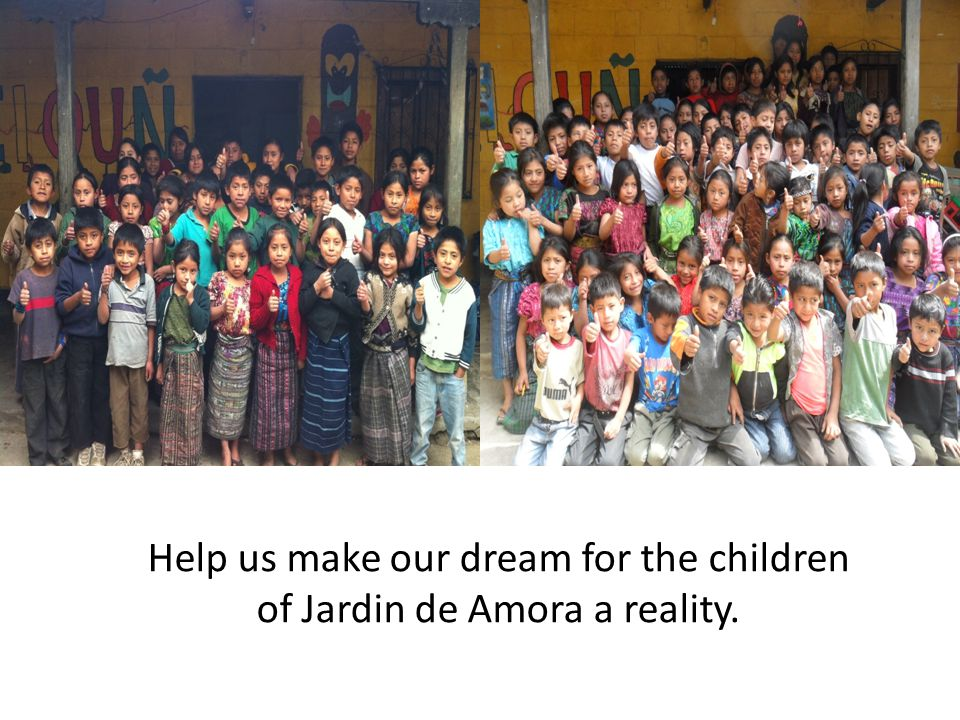 Help us make our dream for the children of Jardin de Amora a reality.