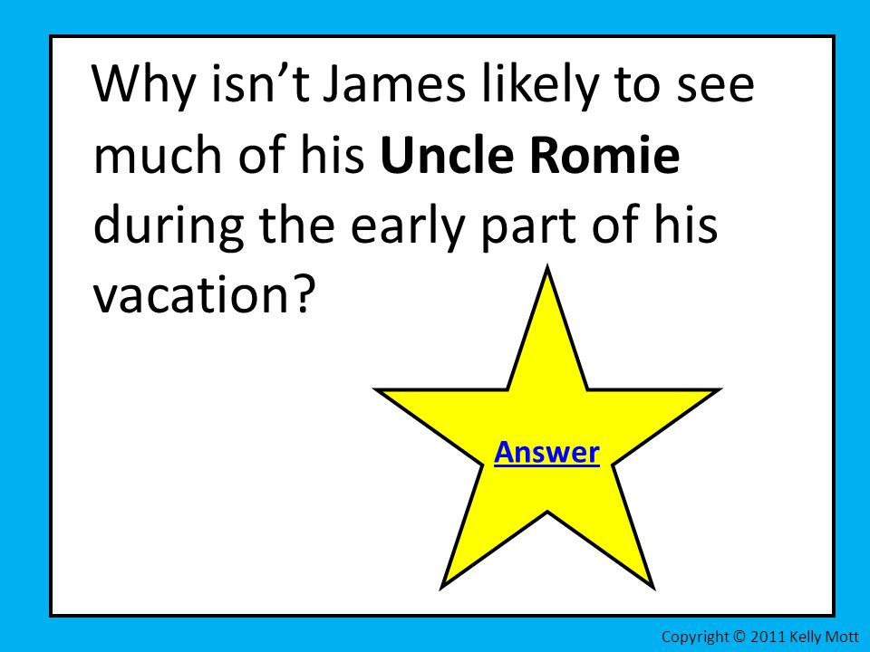 Why isn't James likely to see much of his Uncle Romie during the early part of his vacation
