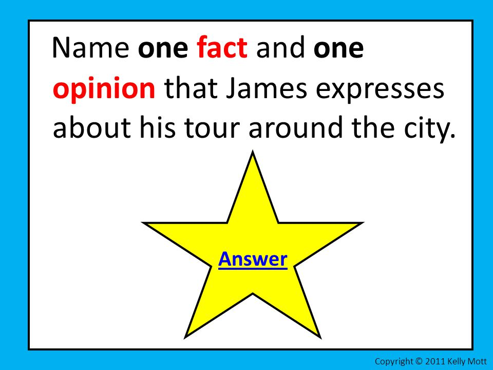 Name one fact and one opinion that James expresses about his tour around the city.