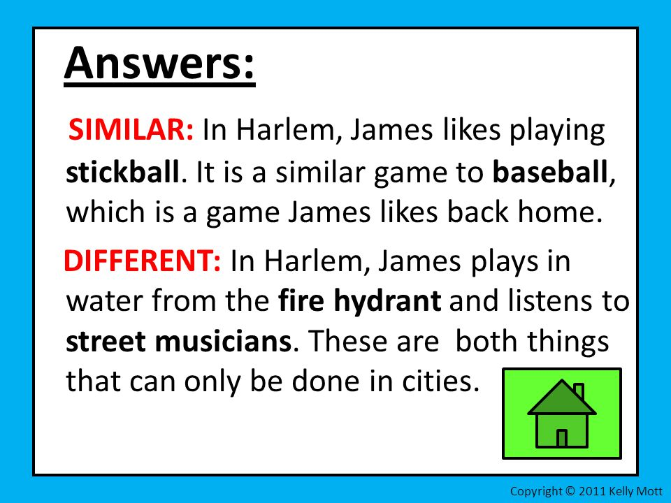 Answers: SIMILAR: In Harlem, James likes playing stickball. It is a similar game to baseball, which is a game James likes back home.