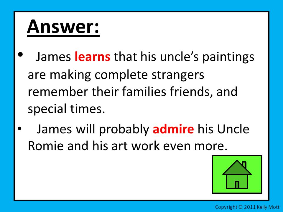 Answer: James learns that his uncle's paintings are making complete strangers remember their families friends, and special times.