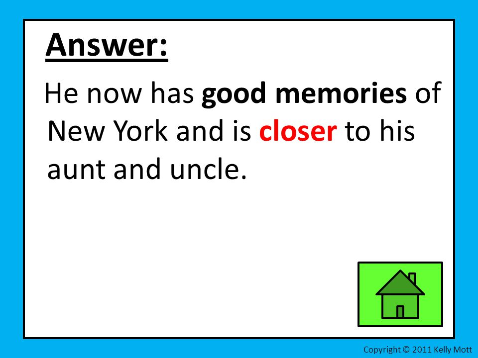Answer: He now has good memories of New York and is closer to his aunt and uncle.