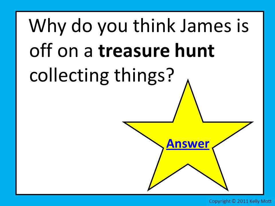 Why do you think James is off on a treasure hunt collecting things