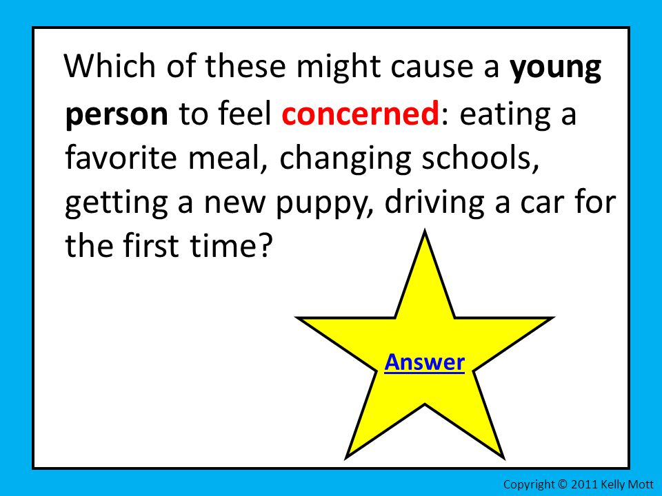 Which of these might cause a young person to feel concerned: eating a favorite meal, changing schools, getting a new puppy, driving a car for the first time