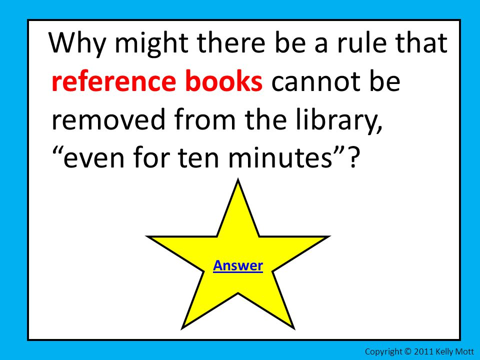 Why might there be a rule that reference books cannot be removed from the library, even for ten minutes