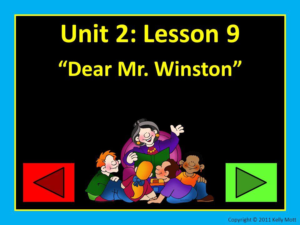 Unit 2: Lesson 9 Dear Mr. Winston Copyright © 2011 Kelly Mott 2