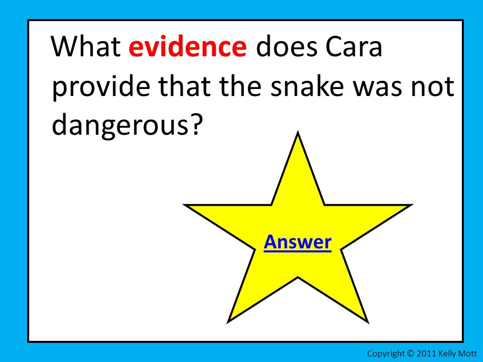 What evidence does Cara provide that the snake was not dangerous