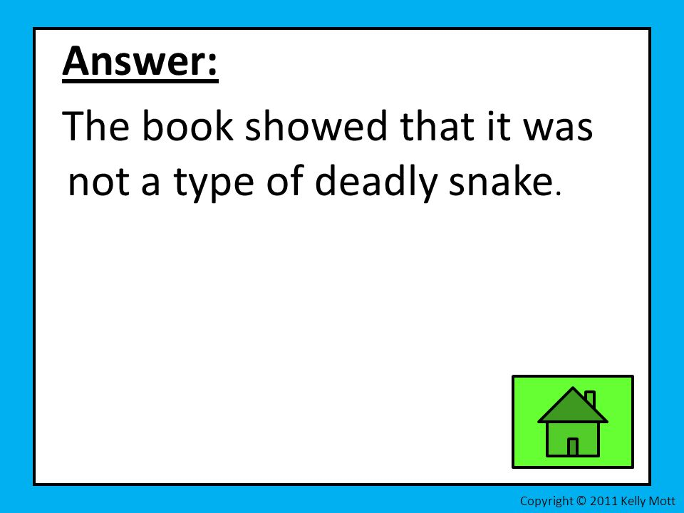 Answer: The book showed that it was not a type of deadly snake.