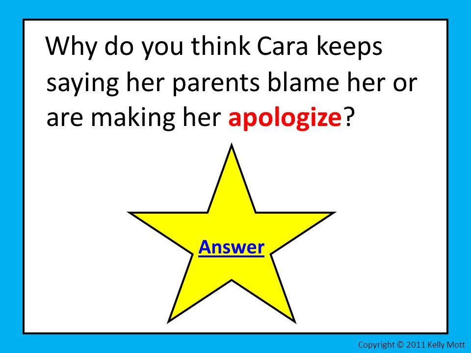 Why do you think Cara keeps saying her parents blame her or are making her apologize