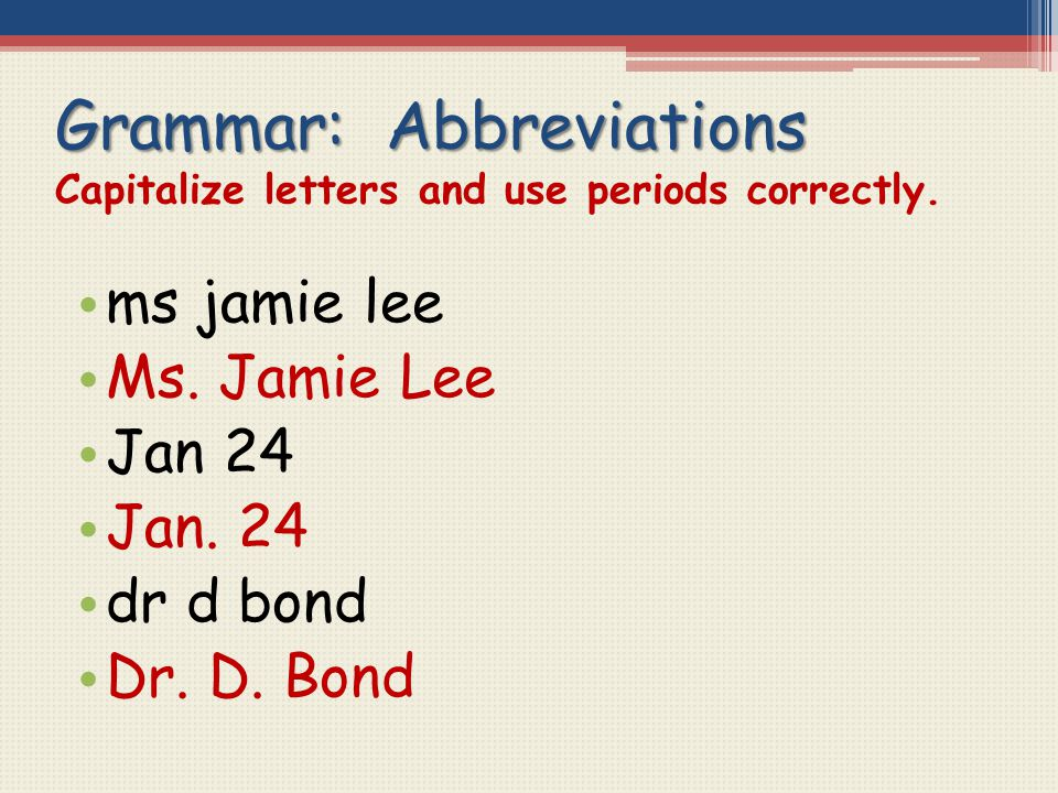 Grammar: Abbreviations Capitalize letters and use periods correctly.