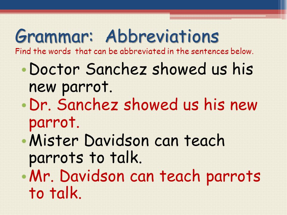Grammar: Abbreviations Find the words that can be abbreviated in the sentences below.