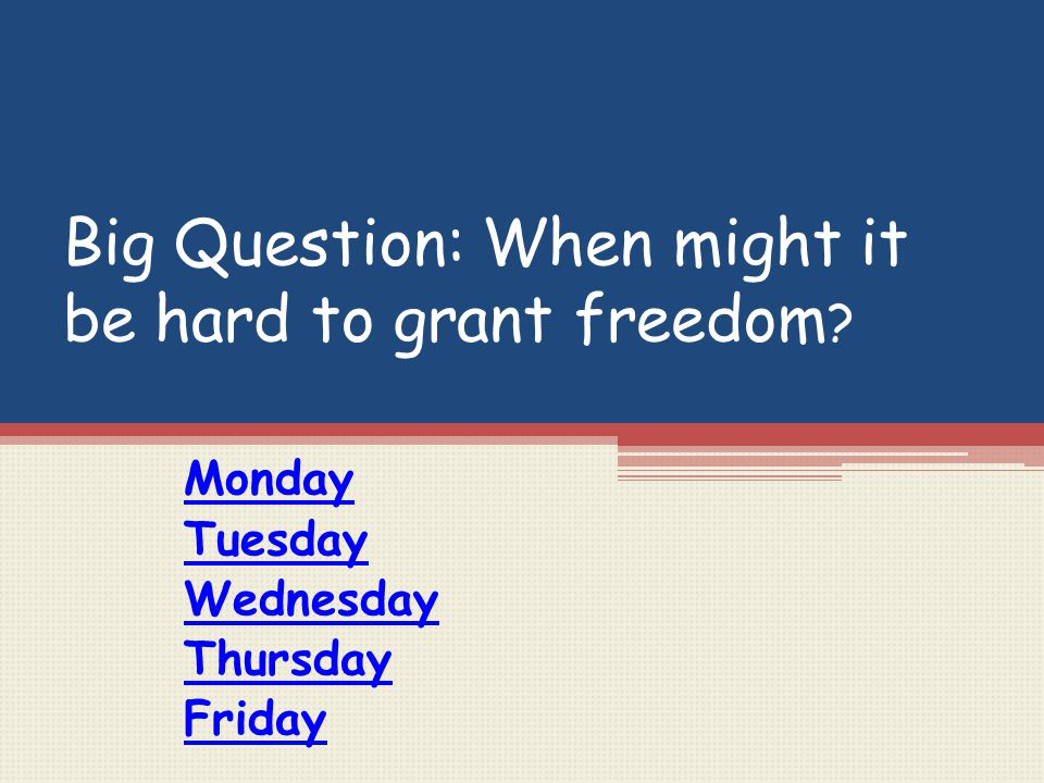Big Question: When might it be hard to grant freedom
