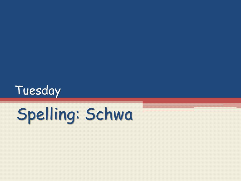 Tuesday Spelling: Schwa