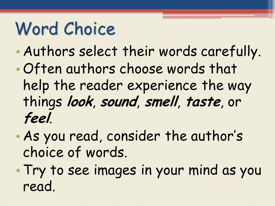 Word Choice Authors select their words carefully.