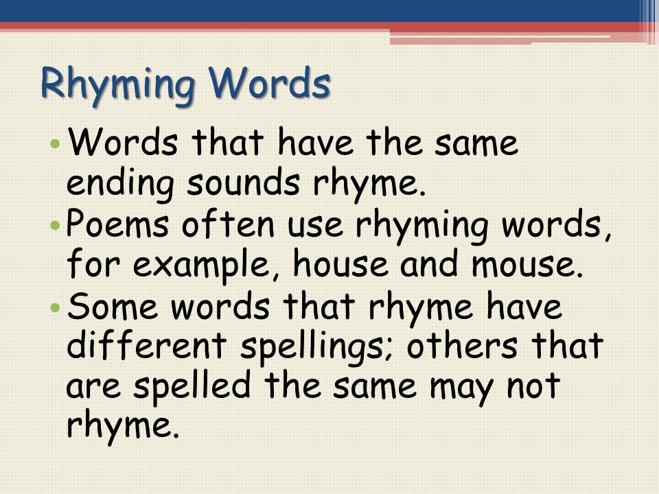 Rhyming Words Words that have the same ending sounds rhyme.