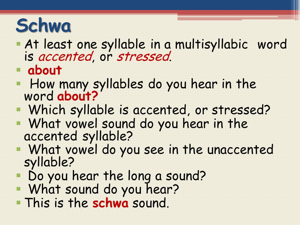 Schwa At least one syllable in a multisyllabic word is accented, or stressed. about. How many syllables do you hear in the word about