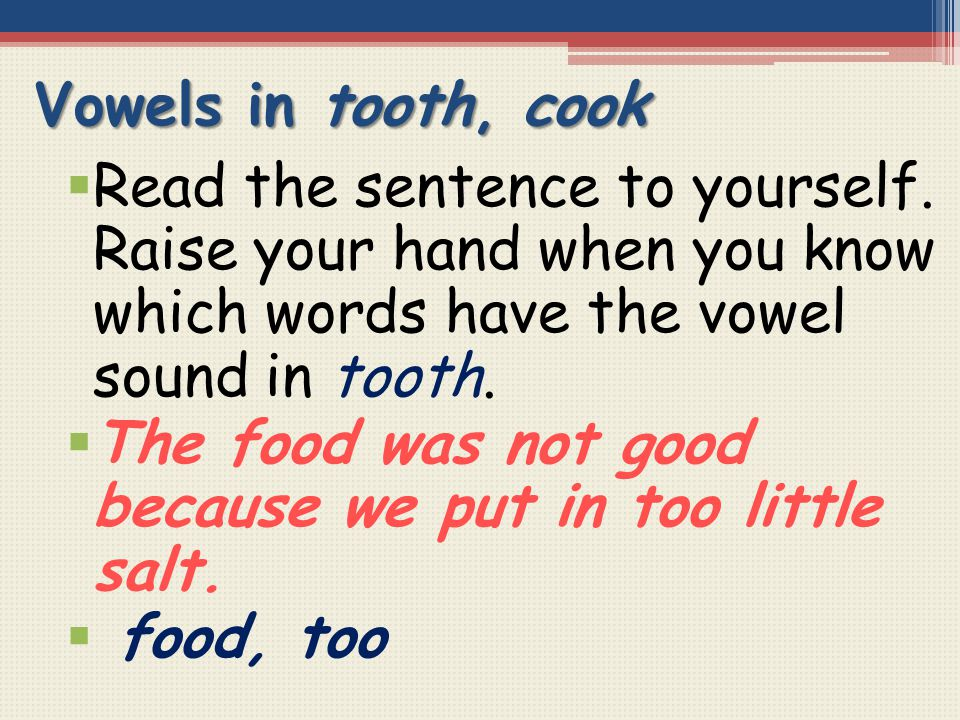 Vowels in tooth, cook Read the sentence to yourself. Raise your hand when you know which words have the vowel sound in tooth.