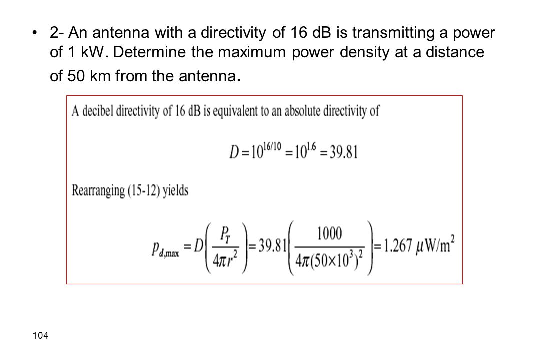2- An antenna with a directivity of 16 dB is transmitting a power of 1 kW.