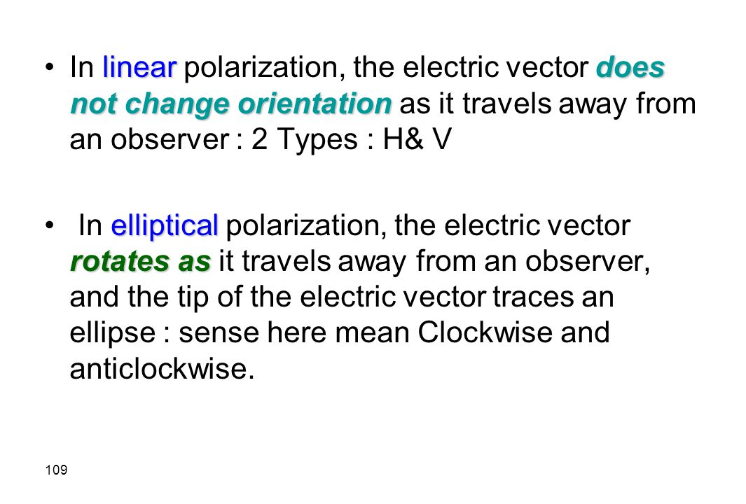 In linear polarization, the electric vector does not change orientation as it travels away from an observer : 2 Types : H& V