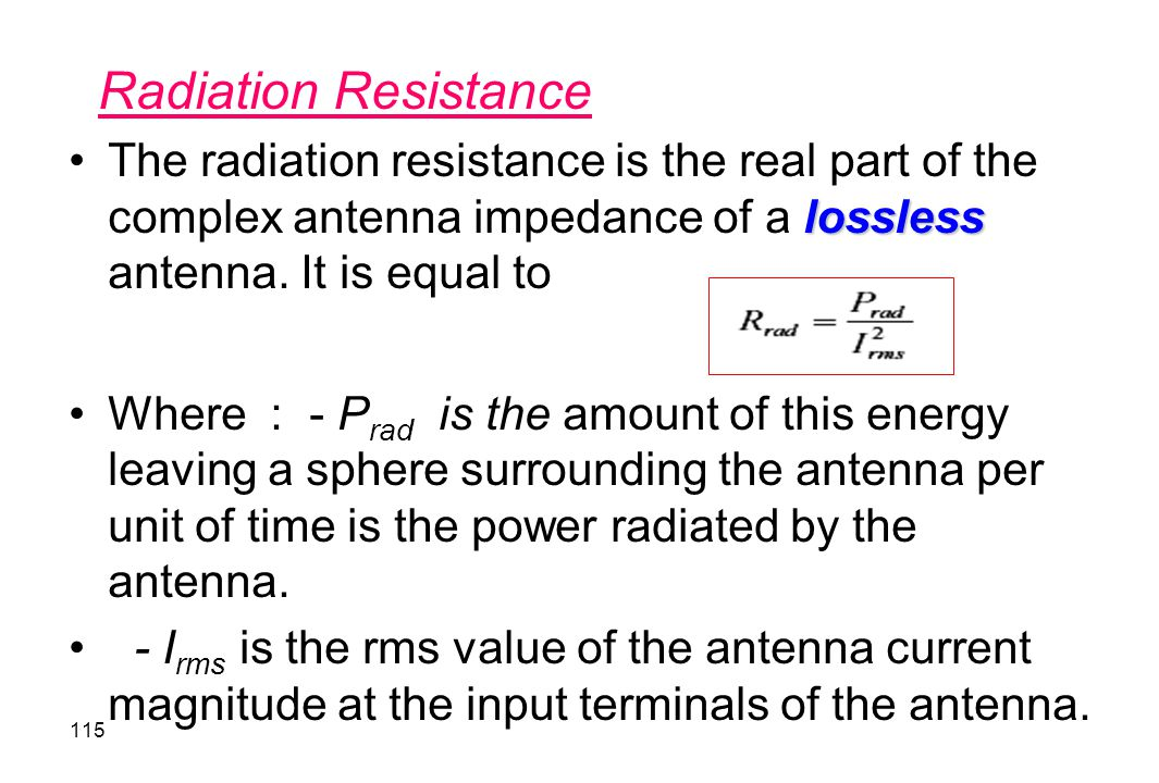 Radiation Resistance The radiation resistance is the real part of the complex antenna impedance of a lossless antenna. It is equal to.