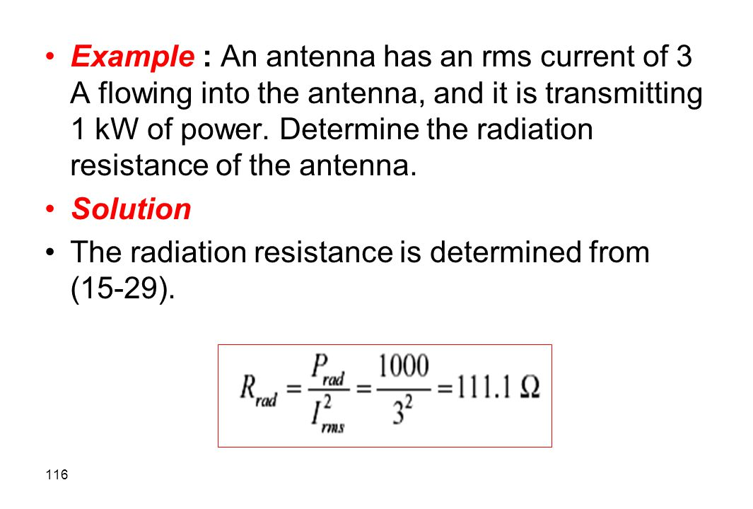 Example : An antenna has an rms current of 3 A flowing into the antenna, and it is transmitting 1 kW of power. Determine the radiation resistance of the antenna.