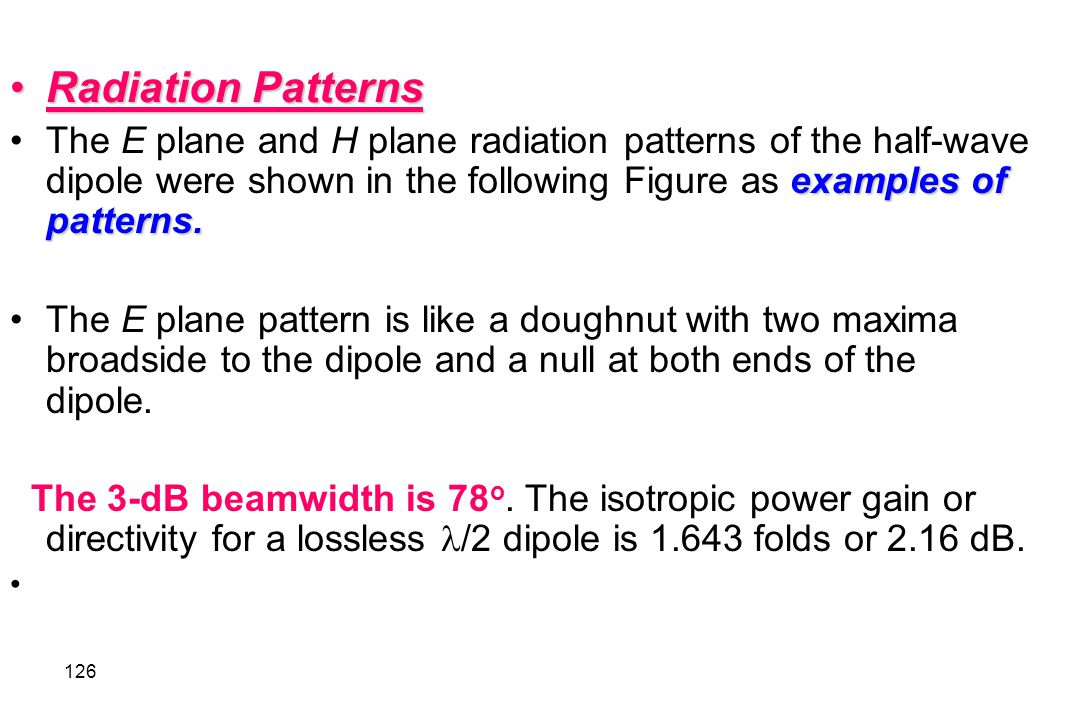 Radiation Patterns The E plane and H plane radiation patterns of the half-wave dipole were shown in the following Figure as examples of patterns.