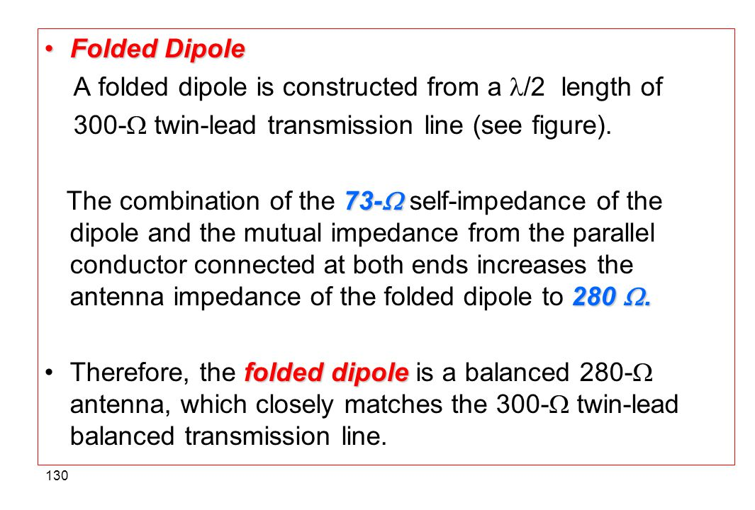Folded Dipole A folded dipole is constructed from a /2 length of. 300- twin-lead transmission line (see figure).