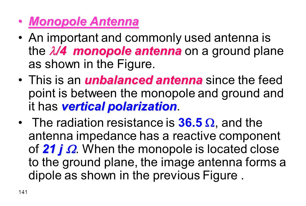 Monopole Antenna An important and commonly used antenna is the /4 monopole antenna on a ground plane as shown in the Figure.