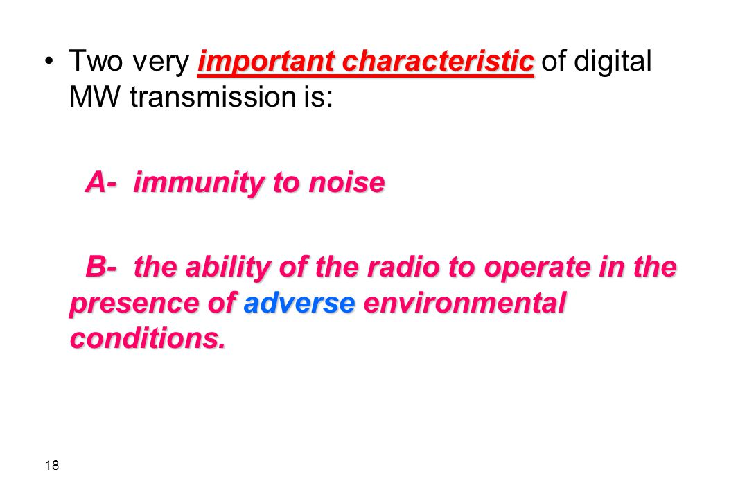 Two very important characteristic of digital MW transmission is: