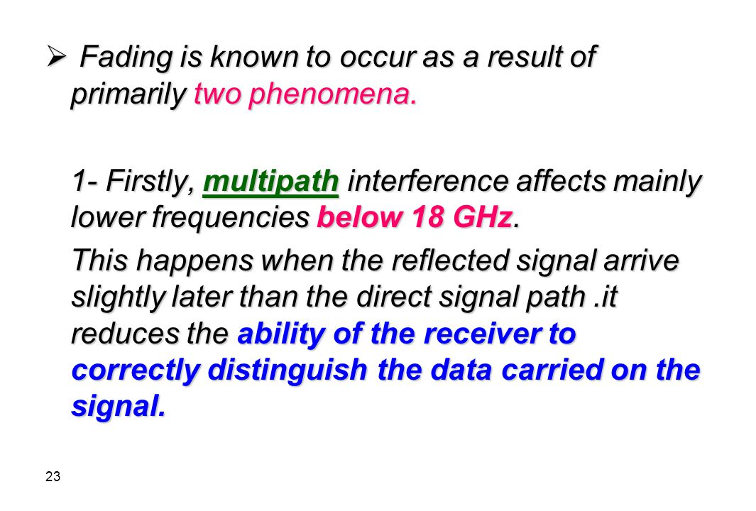 Fading is known to occur as a result of primarily two phenomena.