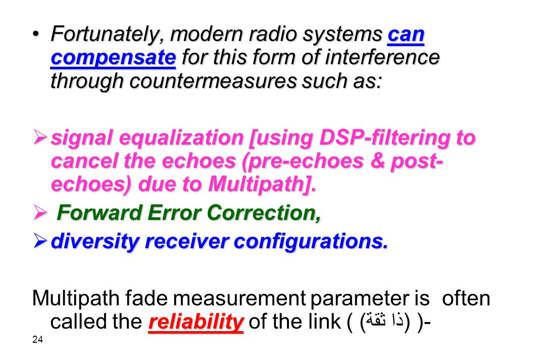 Fortunately, modern radio systems can compensate for this form of interference through countermeasures such as: