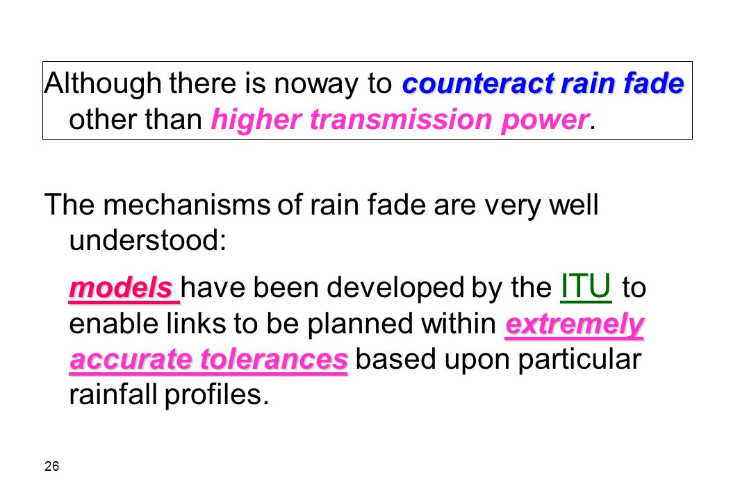 Although there is noway to counteract rain fade other than higher transmission power.