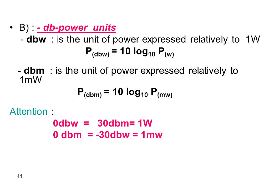 B) : - db-power units - dbw : is the unit of power expressed relatively to 1W. P(dbw) = 10 log10 P(w)