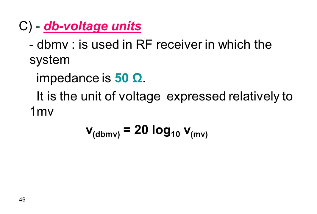 C) - db-voltage units - dbmv : is used in RF receiver in which the system. impedance is 50 Ω.