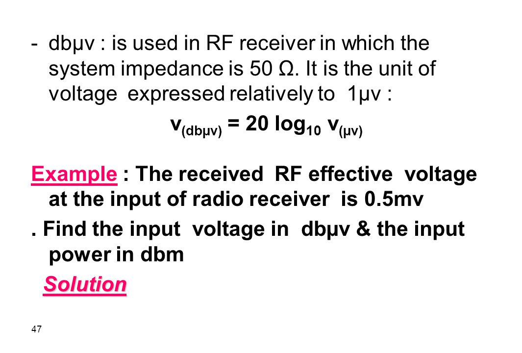 dbµv : is used in RF receiver in which the system impedance is 50 Ω