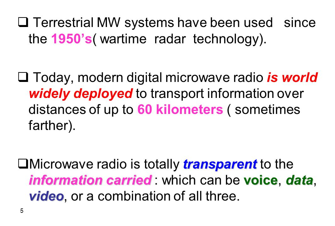 Terrestrial MW systems have been used since the 1950's( wartime radar technology).