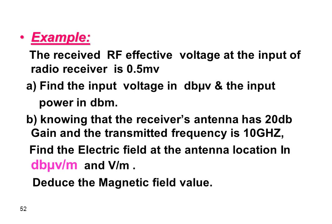 Example: The received RF effective voltage at the input of radio receiver is 0.5mv. a) Find the input voltage in dbµv & the input.