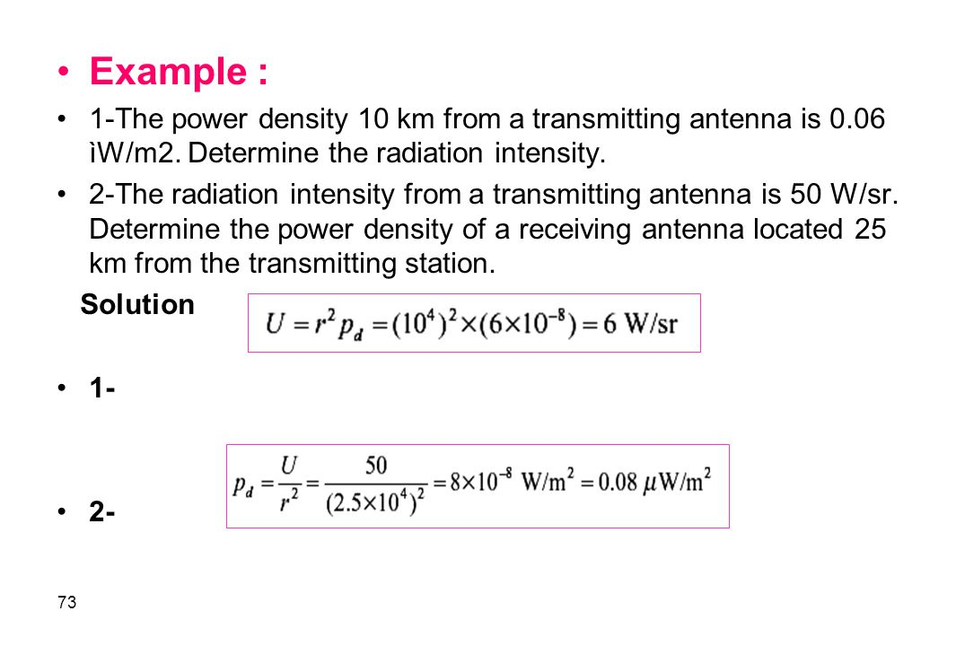 Example : 1-The power density 10 km from a transmitting antenna is 0.06 ìW/m2. Determine the radiation intensity.