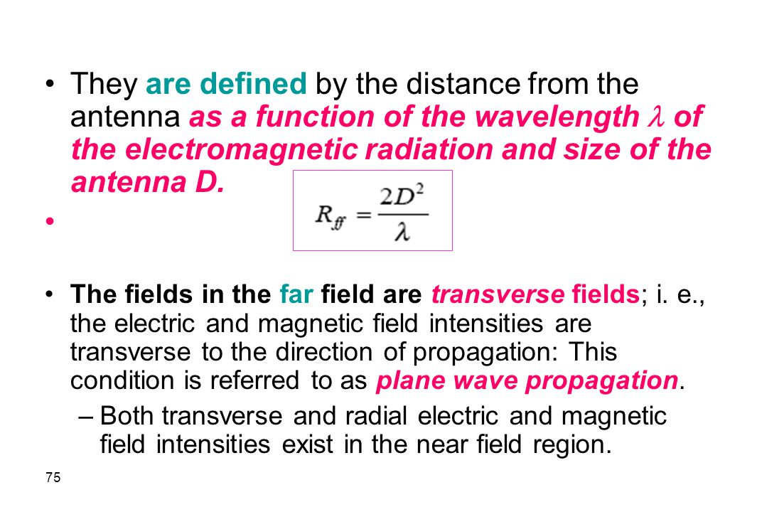 They are defined by the distance from the antenna as a function of the wavelength of the electromagnetic radiation and size of the antenna D.