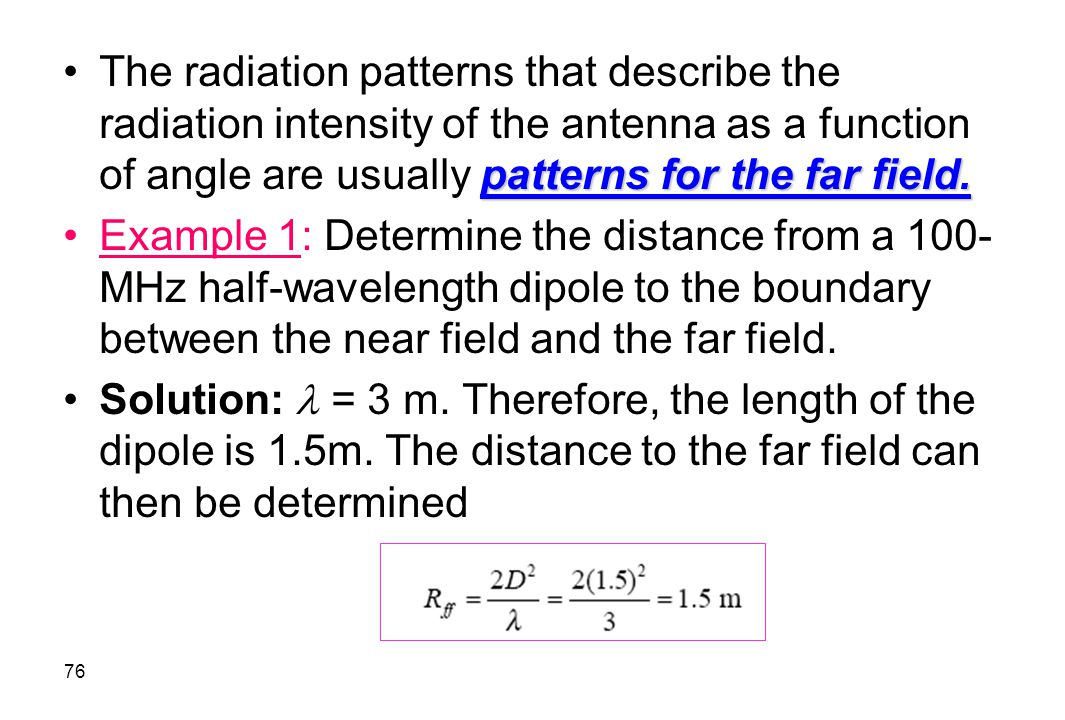 The radiation patterns that describe the radiation intensity of the antenna as a function of angle are usually patterns for the far field.