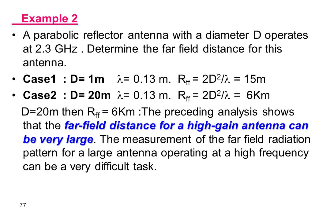 Example 2 A parabolic reflector antenna with a diameter D operates at 2.3 GHz . Determine the far field distance for this antenna.